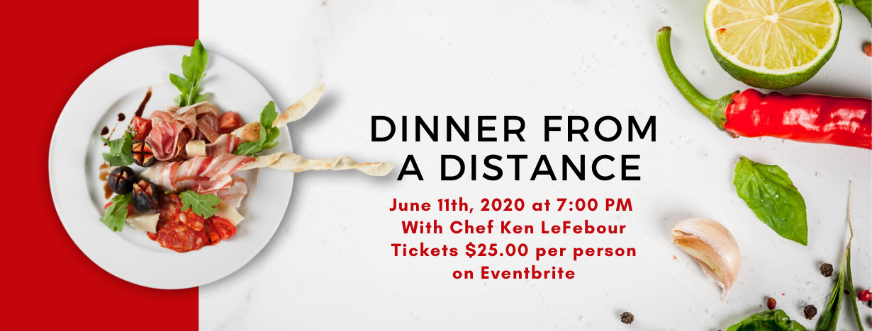 Dinner from a Distance - June 11th, 2020 @7pm with Chef Ken LeFebour. Tickets $25/person on Eventbrite